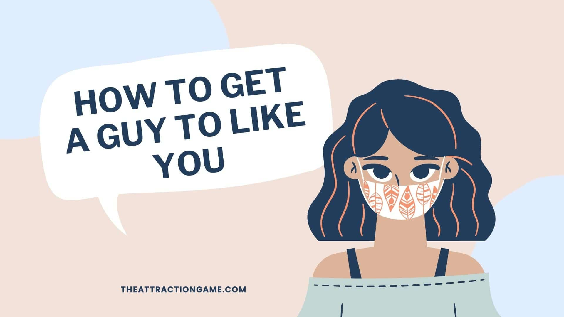 get a guy to like you, make him like, how to get him to like you, how to get a man to like you, tips on getting him to like you, how to get him to like you