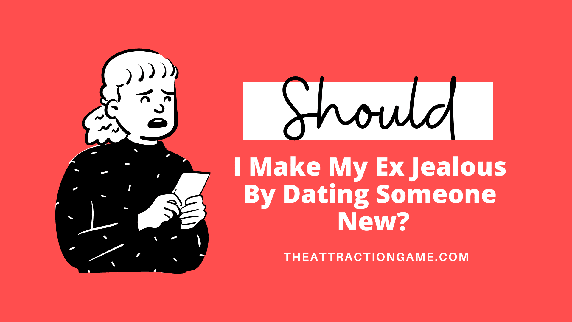 should I make my ex jealous by dating someone new, make your ex jealous, should you make your ex jealous, dating someone new to make your ex jealous