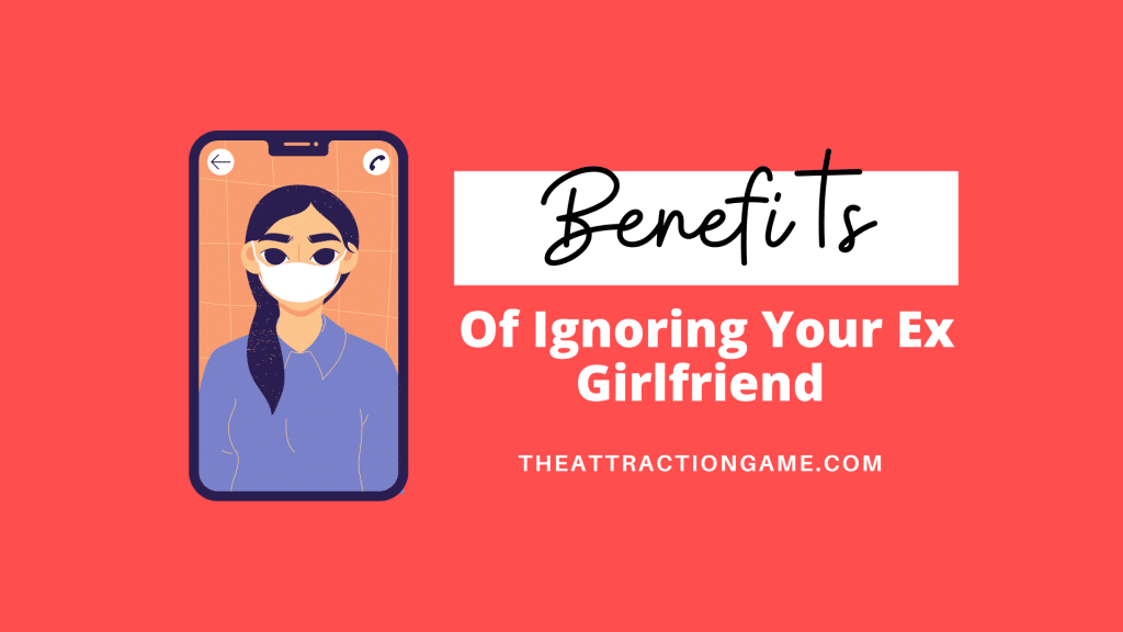ignoring your ex girlfriend, why you should ignore your ex girlfriend, should you ignore your ex girlfriend, ignore her, benefits of ignoring her