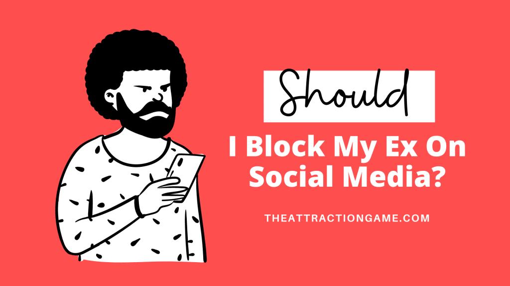 should I block my ex, block your ex, is it a good idea to block my ex, blocking your ex on social media, block your ex
