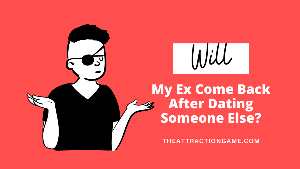 Will My Ex Come Back After Dating Someone Else? - The