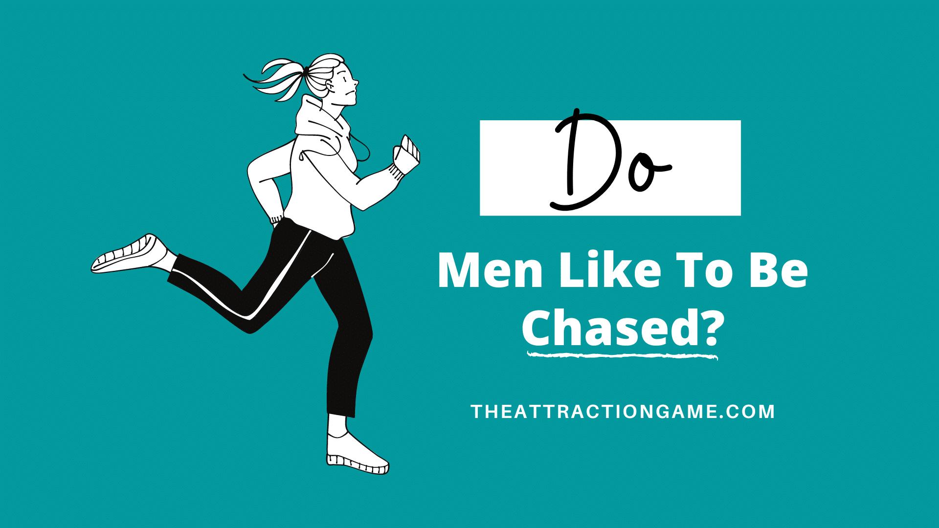 chasing men, do guys like being chased, do men like being chased, why men don't like to be chased