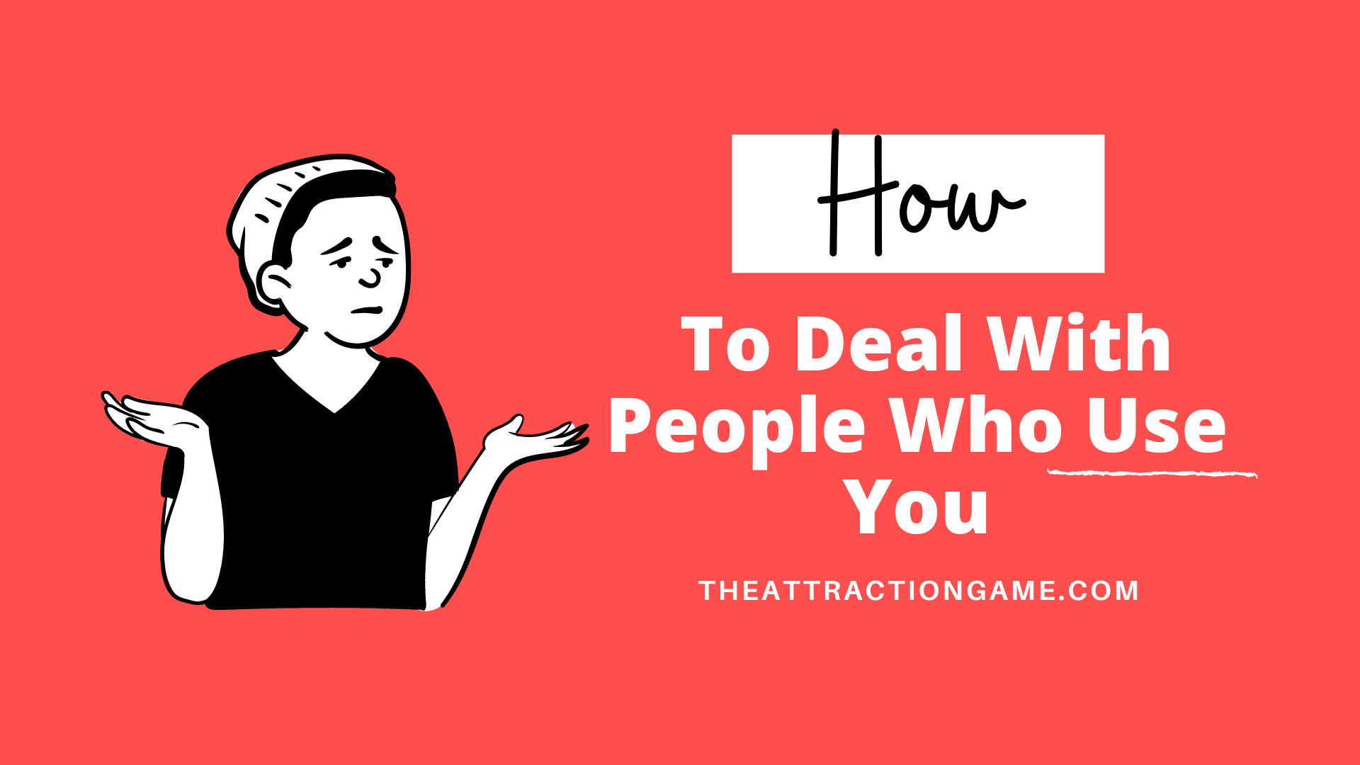 people who use you, dealing with people who use you, how to stop people who use you, how to prevent people from using you, dealing with people who use you, how to handle someone who is using you