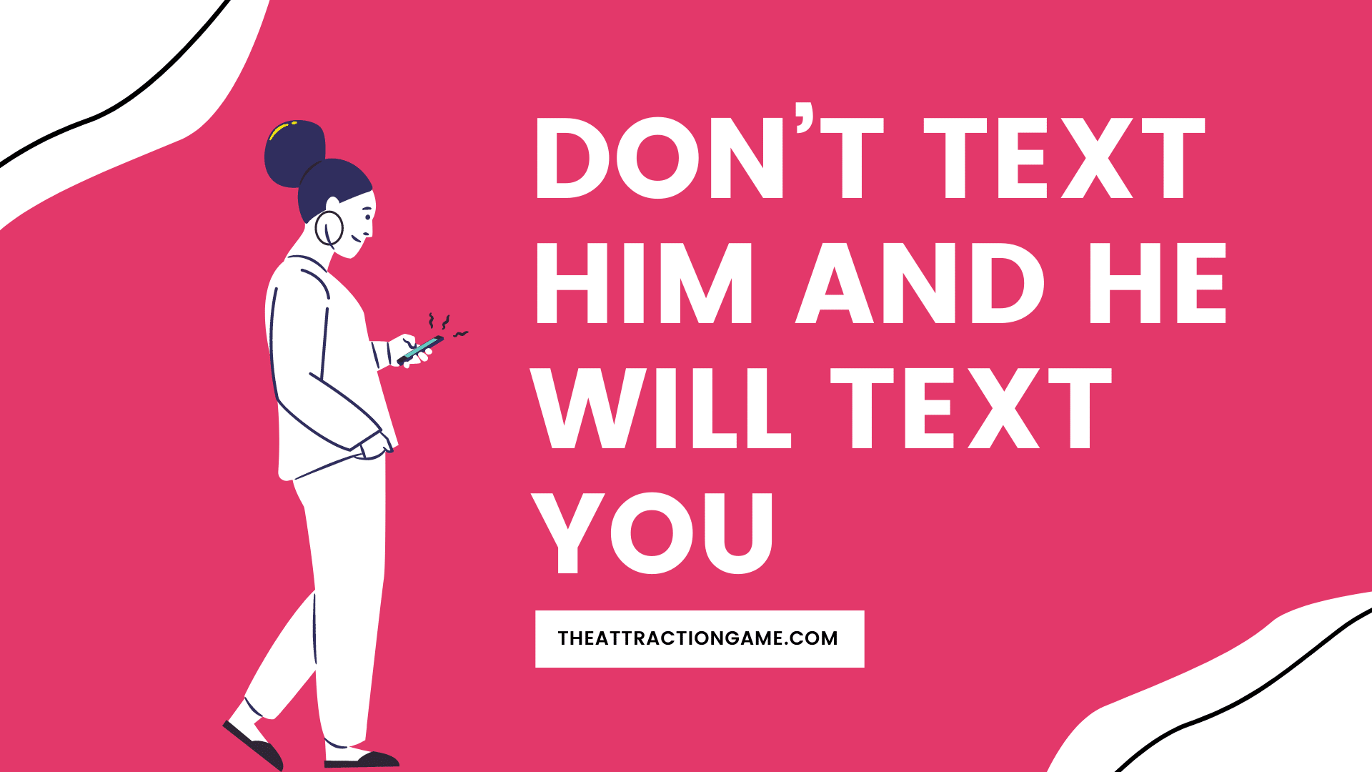 don't text him, why you should not text him, reasons why he will text you if you don't text him, don't text him and he will text you