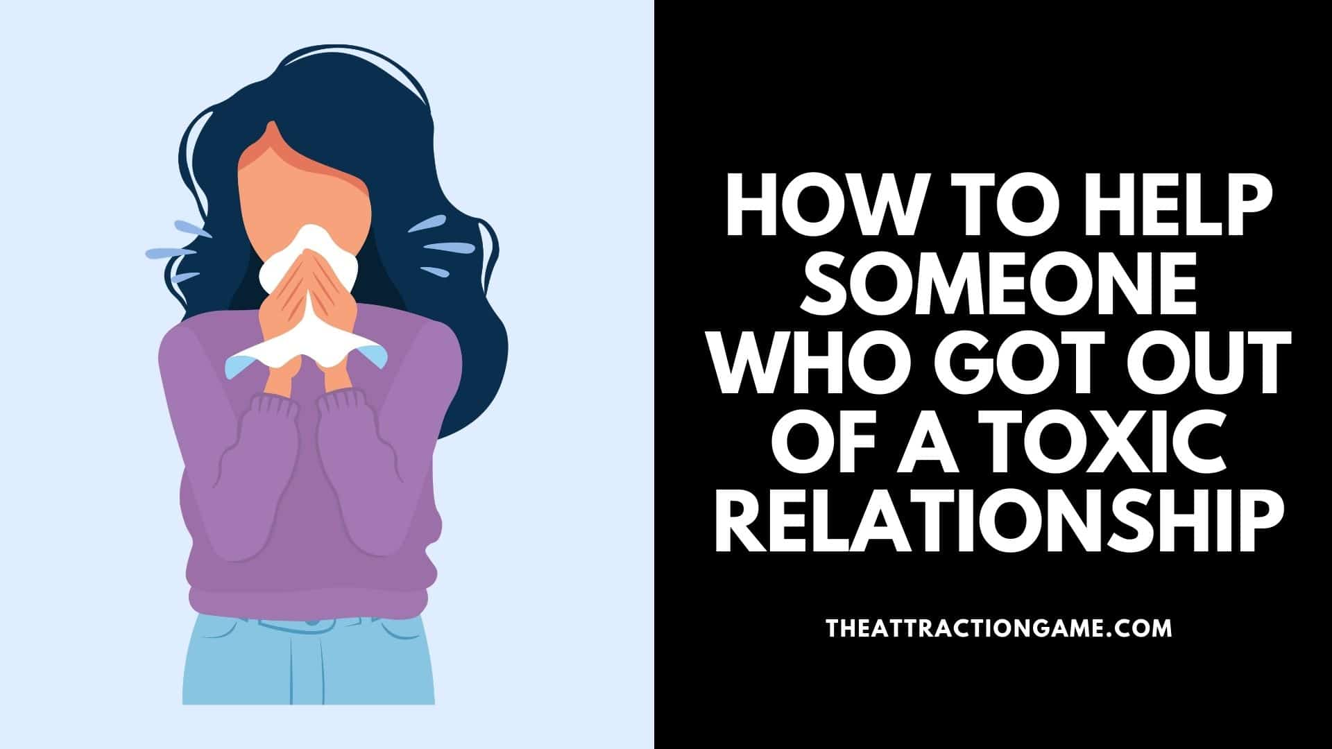 help someone who got out of a relationship, tips on helping someone in a toxic relationship, how to help someone who left a toxic relationship