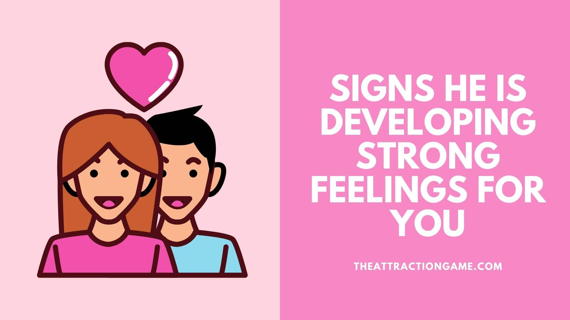 signs he has feelings for you, signs he feels strongly about you, signs he developed feelings for you, signs he is developing strong feeling for you