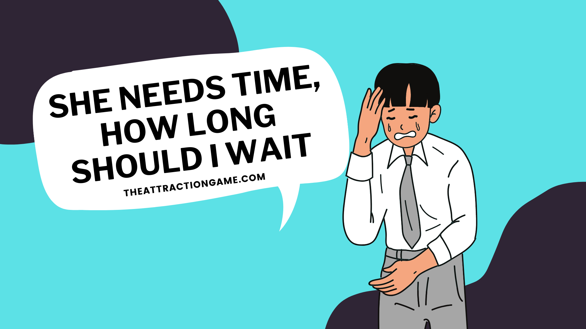 she needs time, why she needs time, how long should you wait if she needs time, she says she needs time should you wait